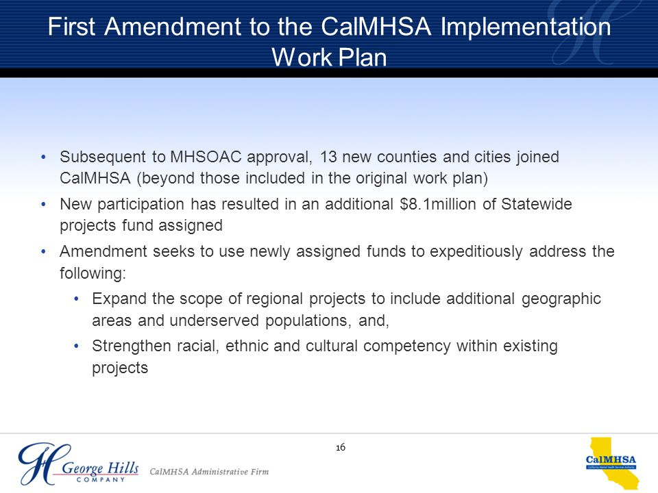 16 First Amendment to the CalMHSA Implementation Work Plan Subsequent to MHSOAC approval, 13 new counties and cities joined CalMHSA (beyond those incl