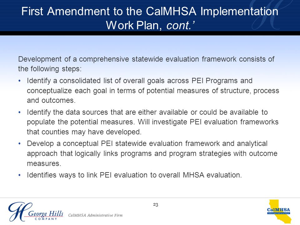 23 First Amendment to the CalMHSA Implementation Work Plan, cont.' Development of a comprehensive statewide evaluation framework consists of the follo
