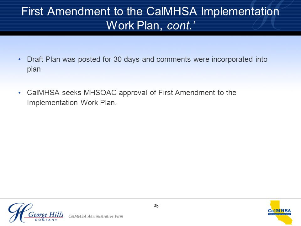 25 First Amendment to the CalMHSA Implementation Work Plan, cont.' Draft Plan was posted for 30 days and comments were incorporated into plan CalMHSA