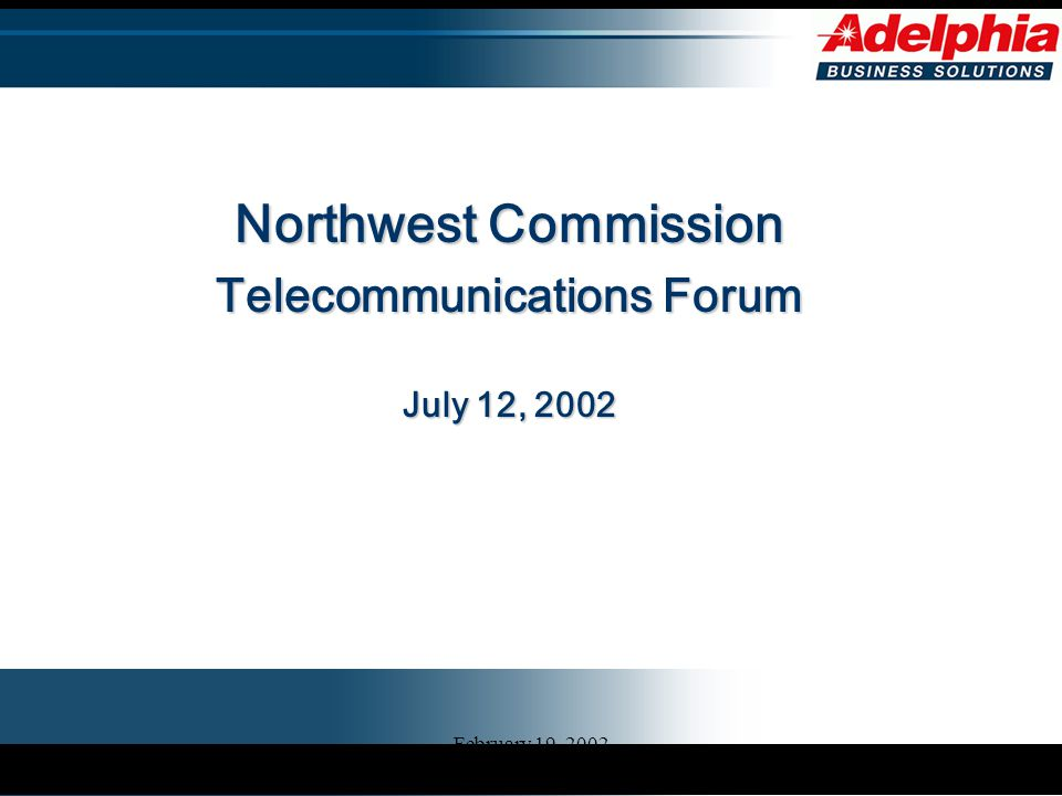 February 19, 2002 Northwest Commission Telecommunications Forum July 12, 2002