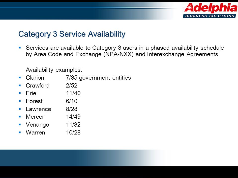Category 3 Service Availability  Services are available to Category 3 users in a phased availability schedule by Area Code and Exchange (NPA-NXX) and Interexchange Agreements.