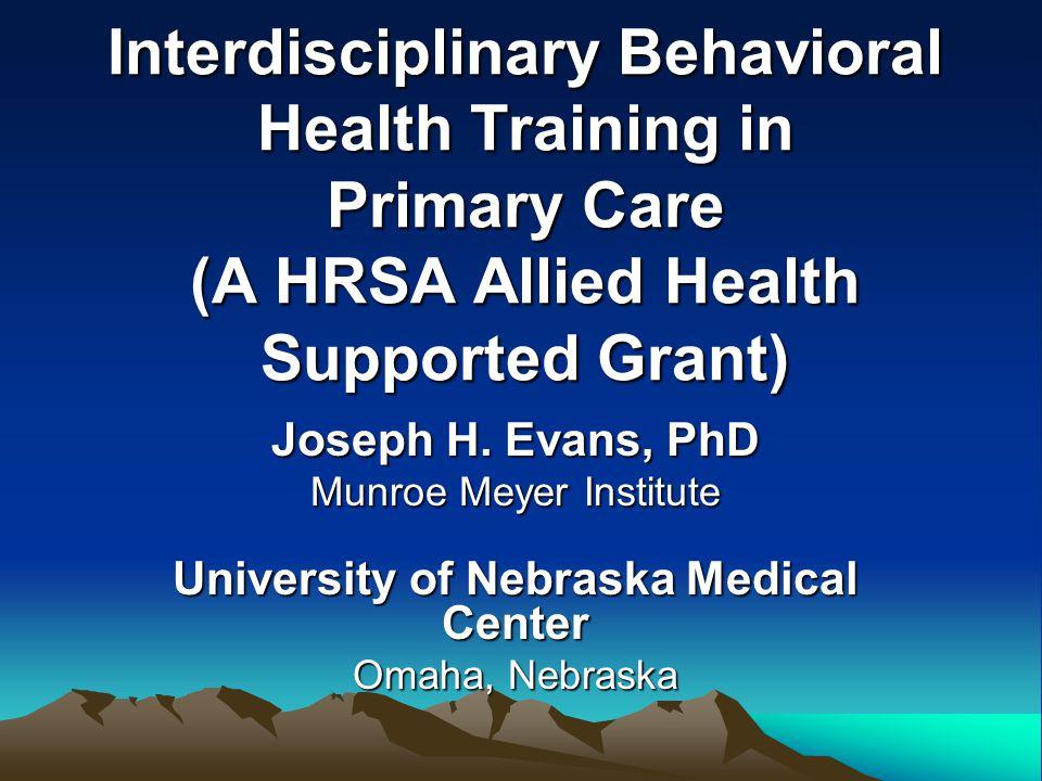 Interdisciplinary Behavioral Health Training in Primary Care (A HRSA Allied Health Supported Grant) Joseph H.