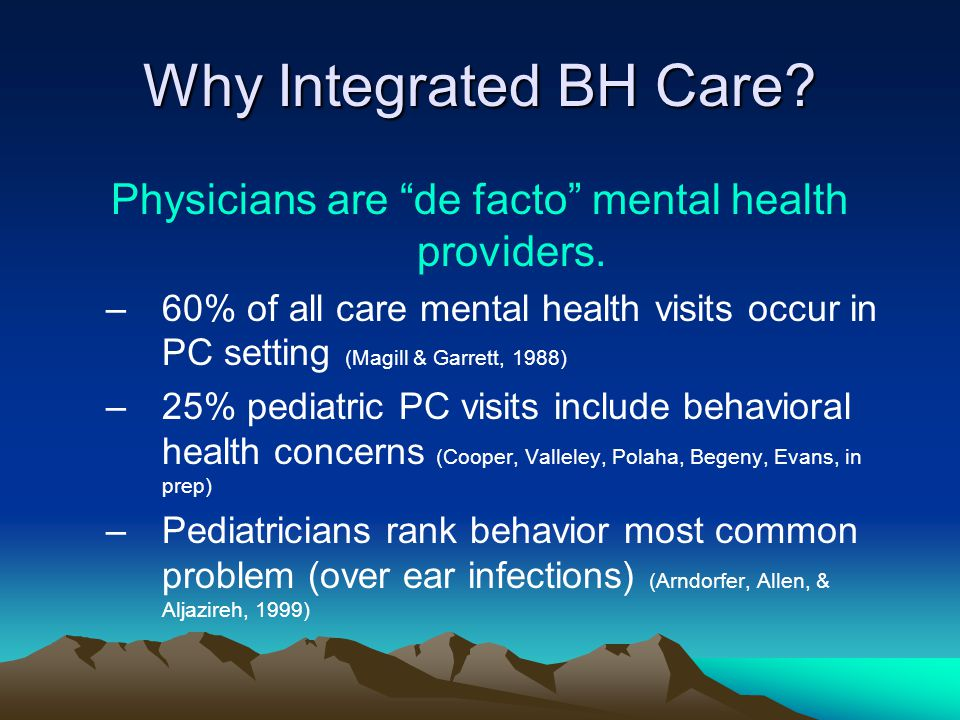 Why Integrated BH Care.Physicians are de facto mental health providers.