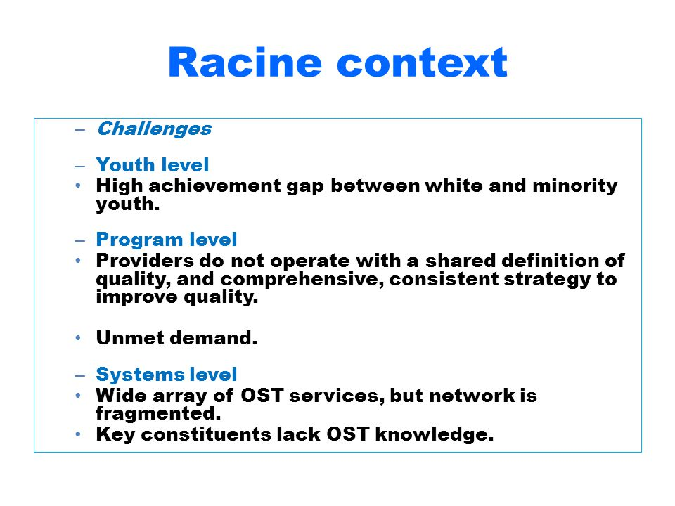 Racine context – Challenges – Youth level High achievement gap between white and minority youth.