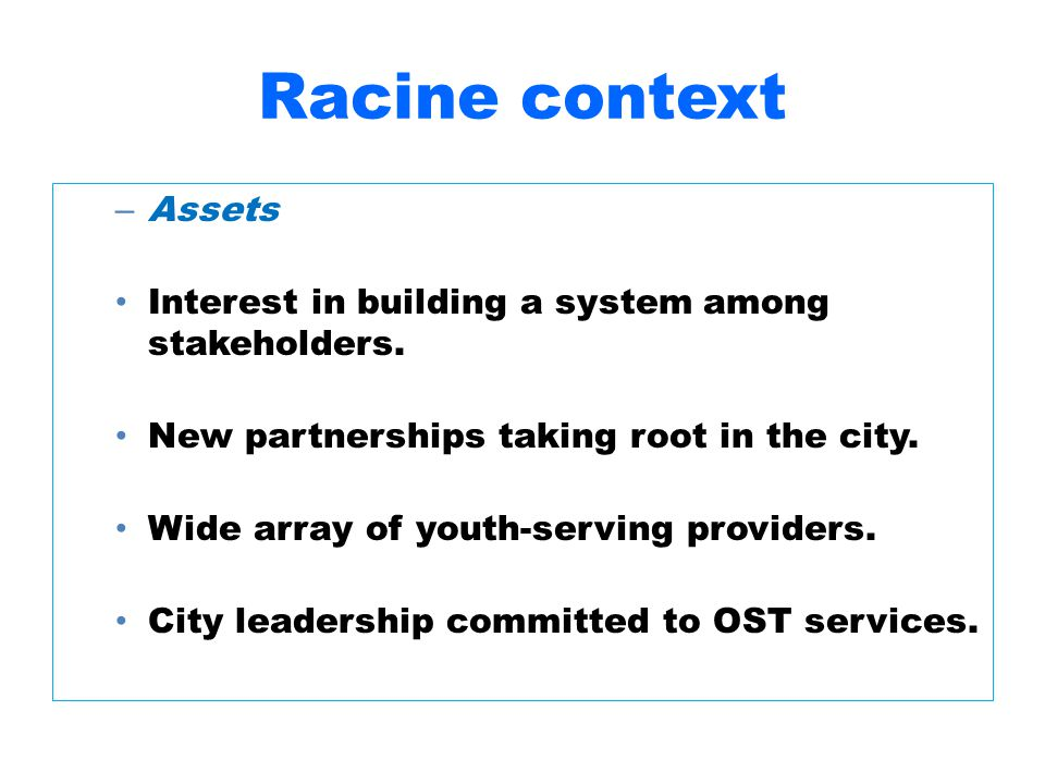 Racine context – Assets Interest in building a system among stakeholders.