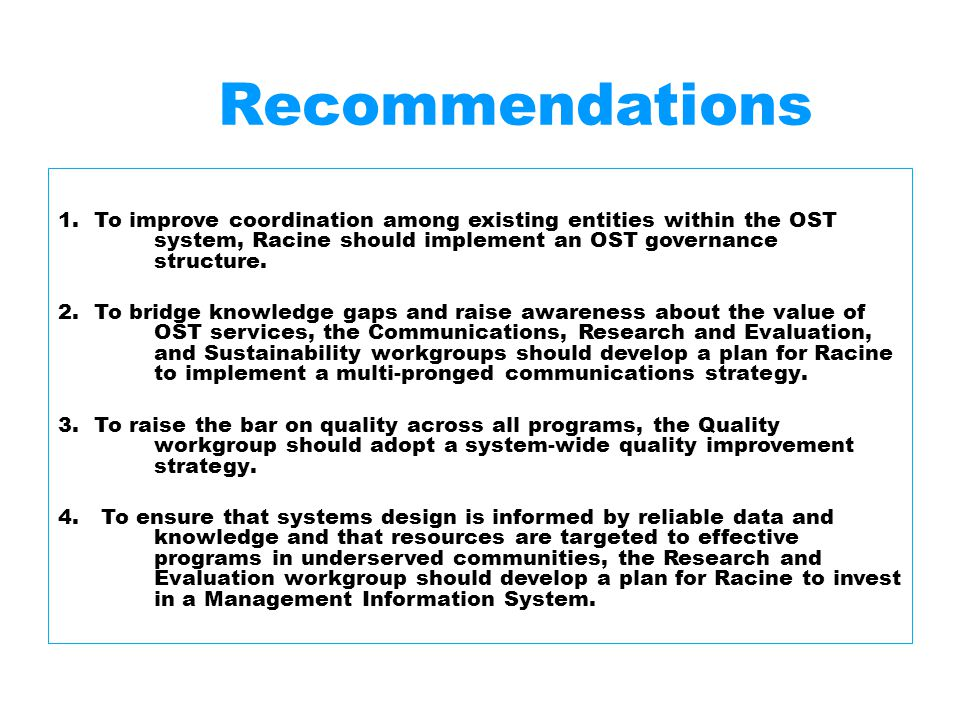 1.To improve coordination among existing entities within the OST system, Racine should implement an OST governance structure. 2. To bridge knowledge g