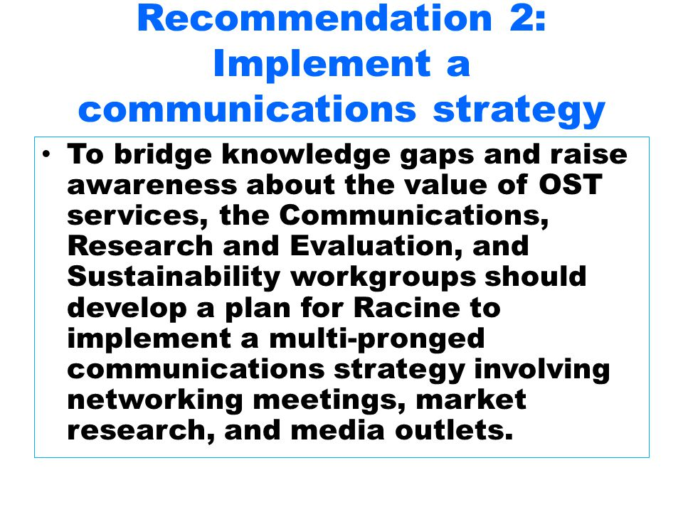 Recommendation 2: Implement a communications strategy To bridge knowledge gaps and raise awareness about the value of OST services, the Communications