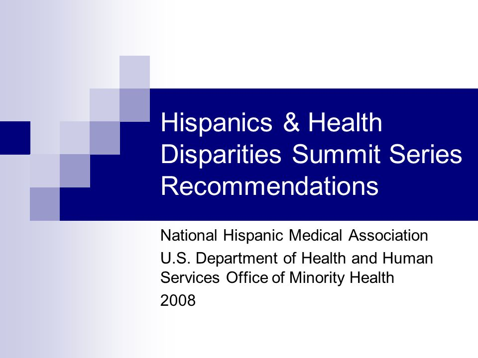 Hispanics & Health Disparities Summit Series Recommendations National Hispanic Medical Association U.S.