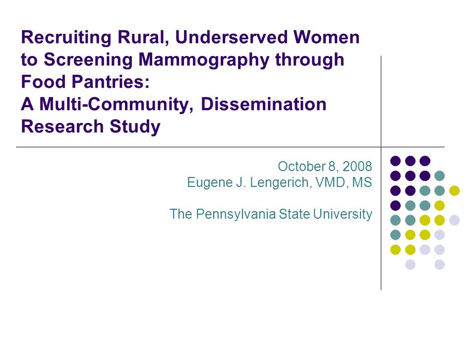 Recruiting Rural, Underserved Women to Screening Mammography through Food Pantries: A Multi-Community, Dissemination Research Study October 8, 2008 Eugene J.