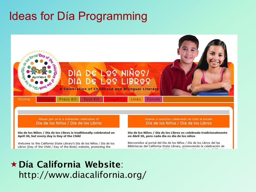  Día California Website: http://www.diacalifornia.org/ Ideas for Día Programming