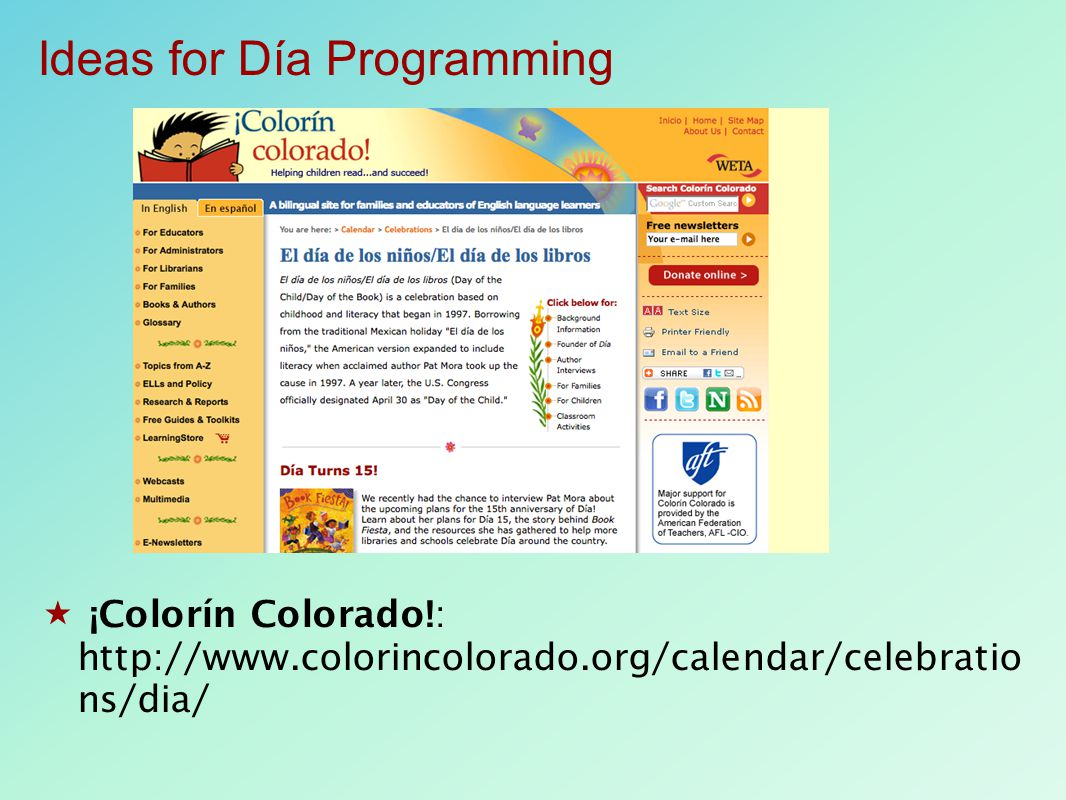  ¡Colorín Colorado!: http://www.colorincolorado.org/calendar/celebratio ns/dia/ Ideas for Día Programming