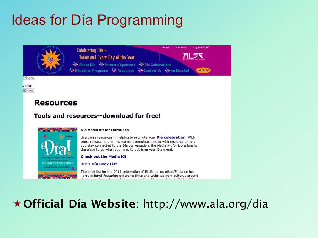  Official Día Website: http://www.ala.org/dia Ideas for Día Programming