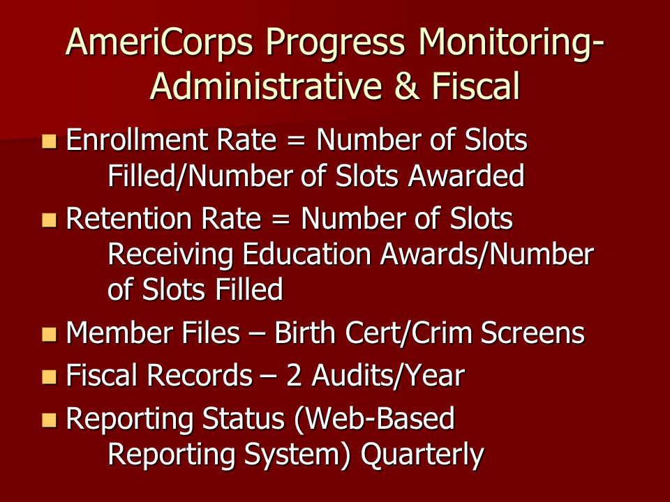 AmeriCorps Progress Monitoring- Administrative & Fiscal Enrollment Rate = Number of Slots Filled/Number of Slots Awarded Enrollment Rate = Number of S