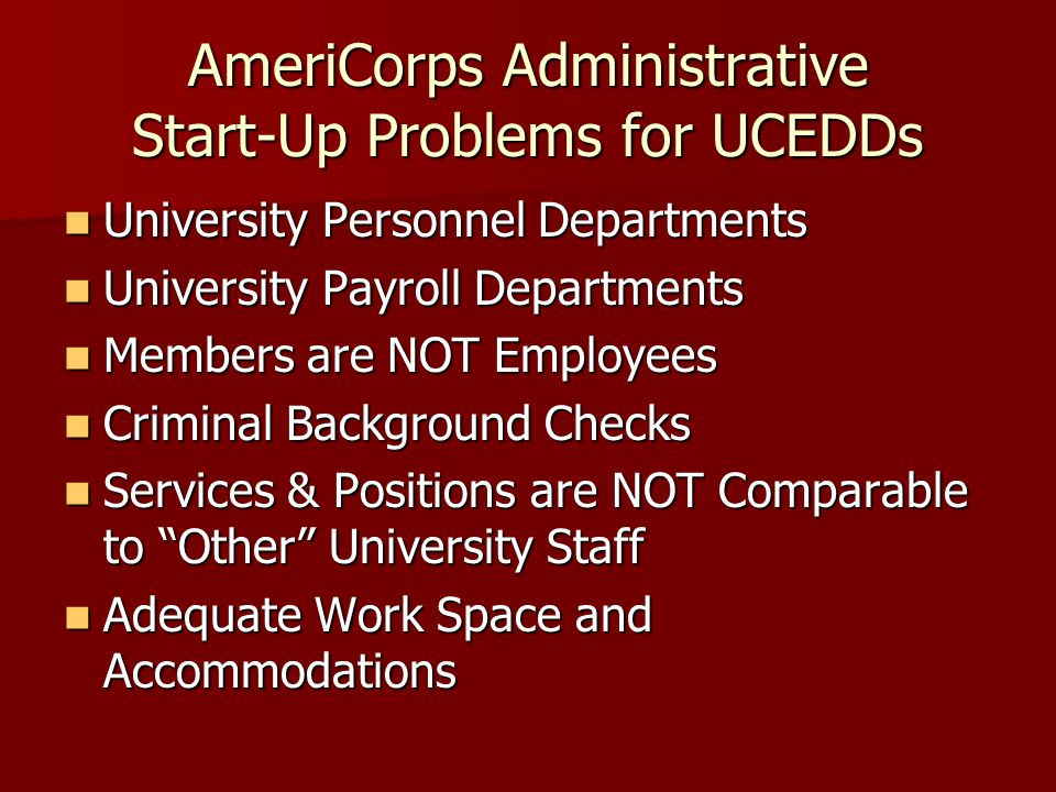 AmeriCorps Administrative Start-Up Problems for UCEDDs University Personnel Departments University Personnel Departments University Payroll Department
