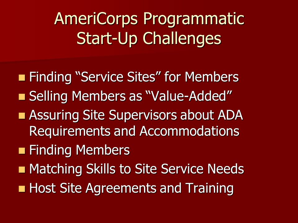"AmeriCorps Programmatic Start-Up Challenges Finding ""Service Sites"" for Members Finding ""Service Sites"" for Members Selling Members as ""Value-Added"" S"