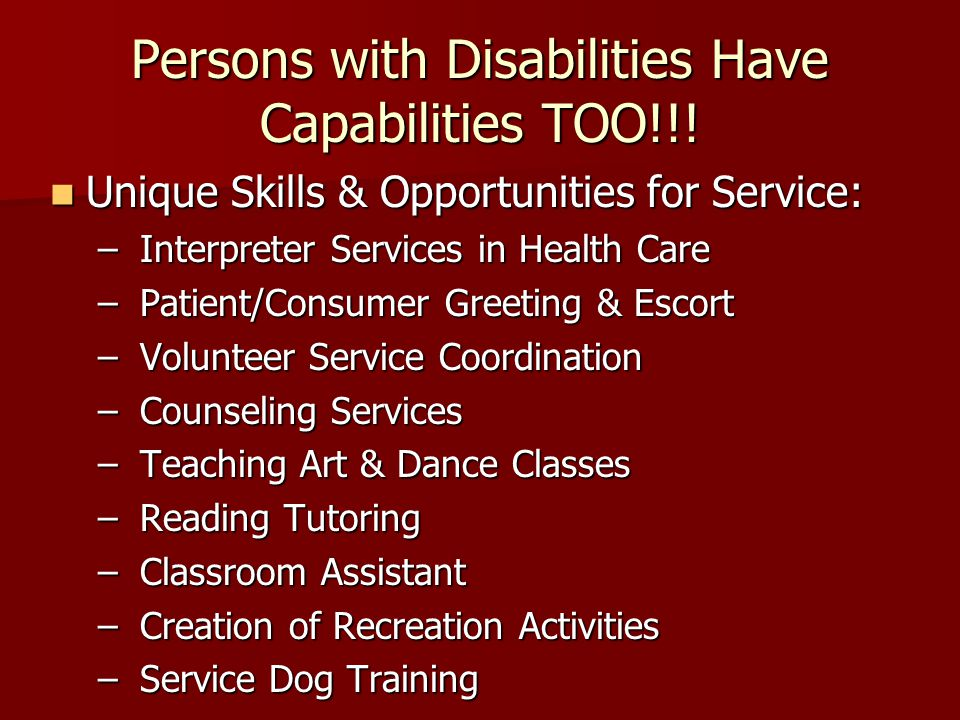 Persons with Disabilities Have Capabilities TOO!!! Unique Skills & Opportunities for Service: Unique Skills & Opportunities for Service: – Interpreter