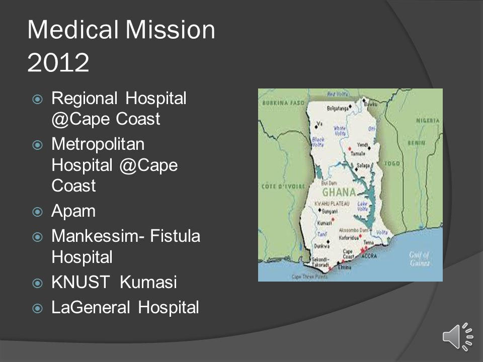 Medical Mission 2012  Regional Hospital @Cape Coast  Metropolitan Hospital @Cape Coast  Apam  Mankessim- Fistula Hospital  KNUST Kumasi  LaGeneral Hospital