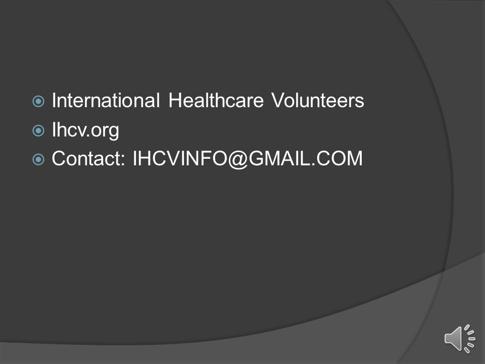  International Healthcare Volunteers  Ihcv.org  Contact: IHCVINFO@GMAIL.COM