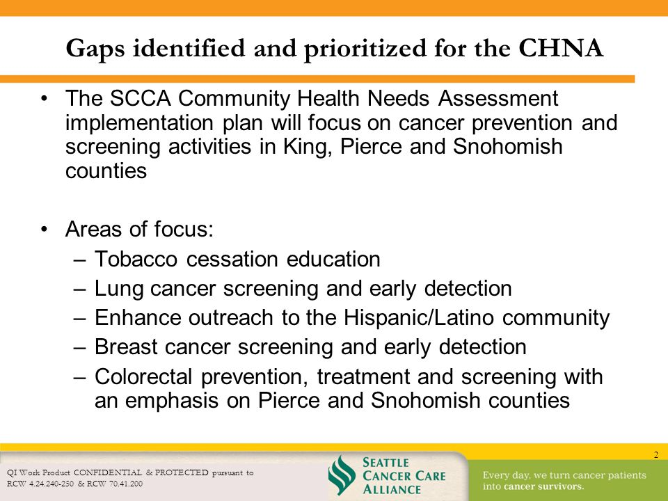 2 Gaps identified and prioritized for the CHNA The SCCA Community Health Needs Assessment implementation plan will focus on cancer prevention and scre