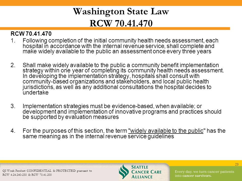 23 Washington State Law RCW 70.41.470 RCW 70.41.470 1.Following completion of the initial community health needs assessment, each hospital in accordan