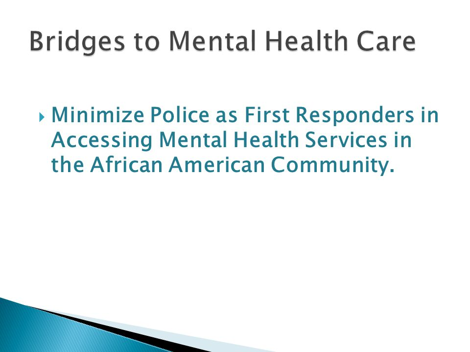  Minimize Police as First Responders in Accessing Mental Health Services in the African American Community.