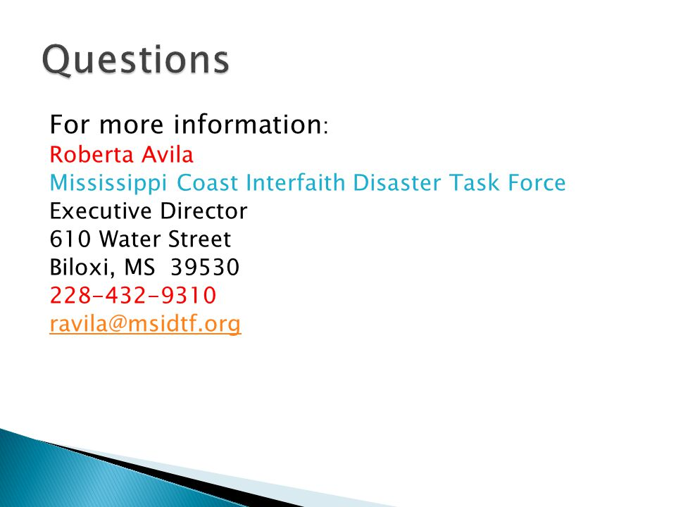 For more information : Roberta Avila Mississippi Coast Interfaith Disaster Task Force Executive Director 610 Water Street Biloxi, MS 39530 228-432-9310 ravila@msidtf.org