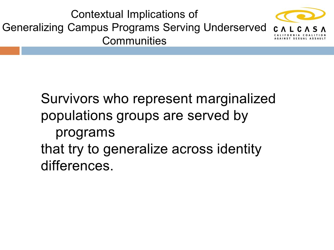 Contextual Implications of Generalizing Campus Programs Serving Underserved Communities Survivors who represent marginalized populations groups are served by programs that try to generalize across identity differences.