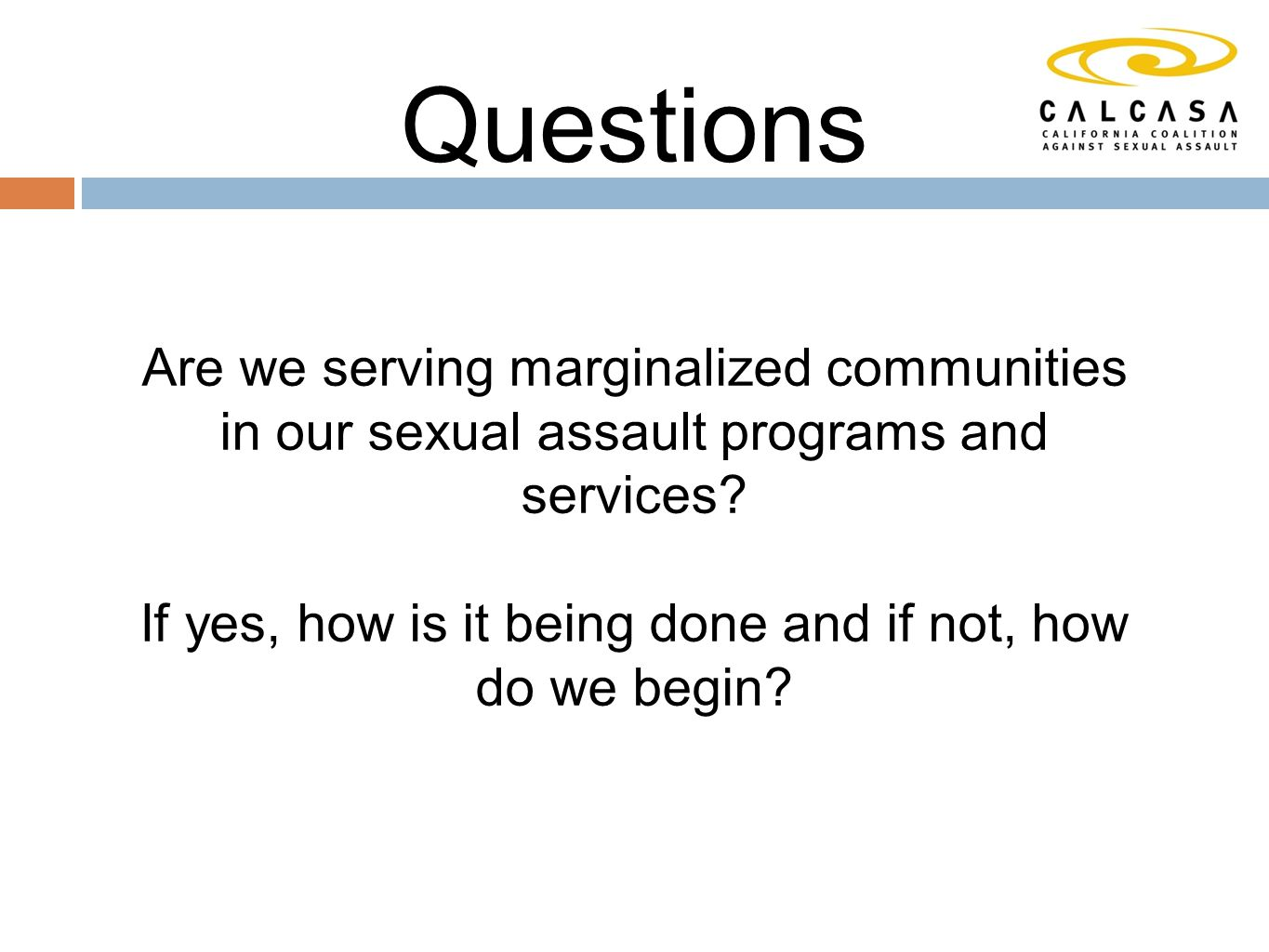 Questions Are we serving marginalized communities in our sexual assault programs and services.