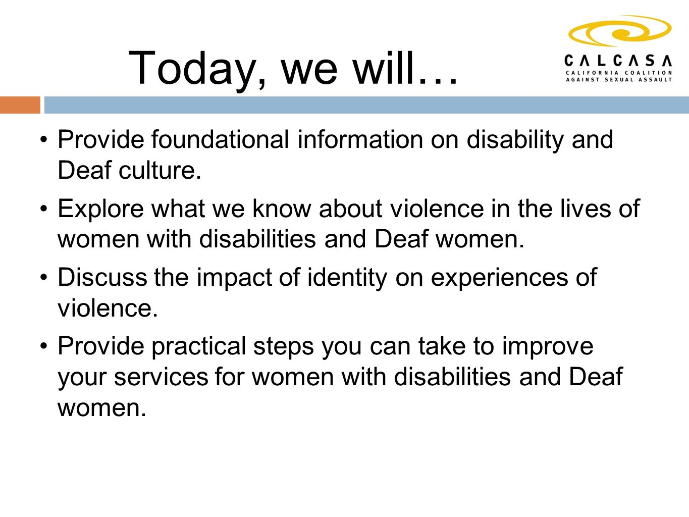 Today, we will… Provide foundational information on disability and Deaf culture.