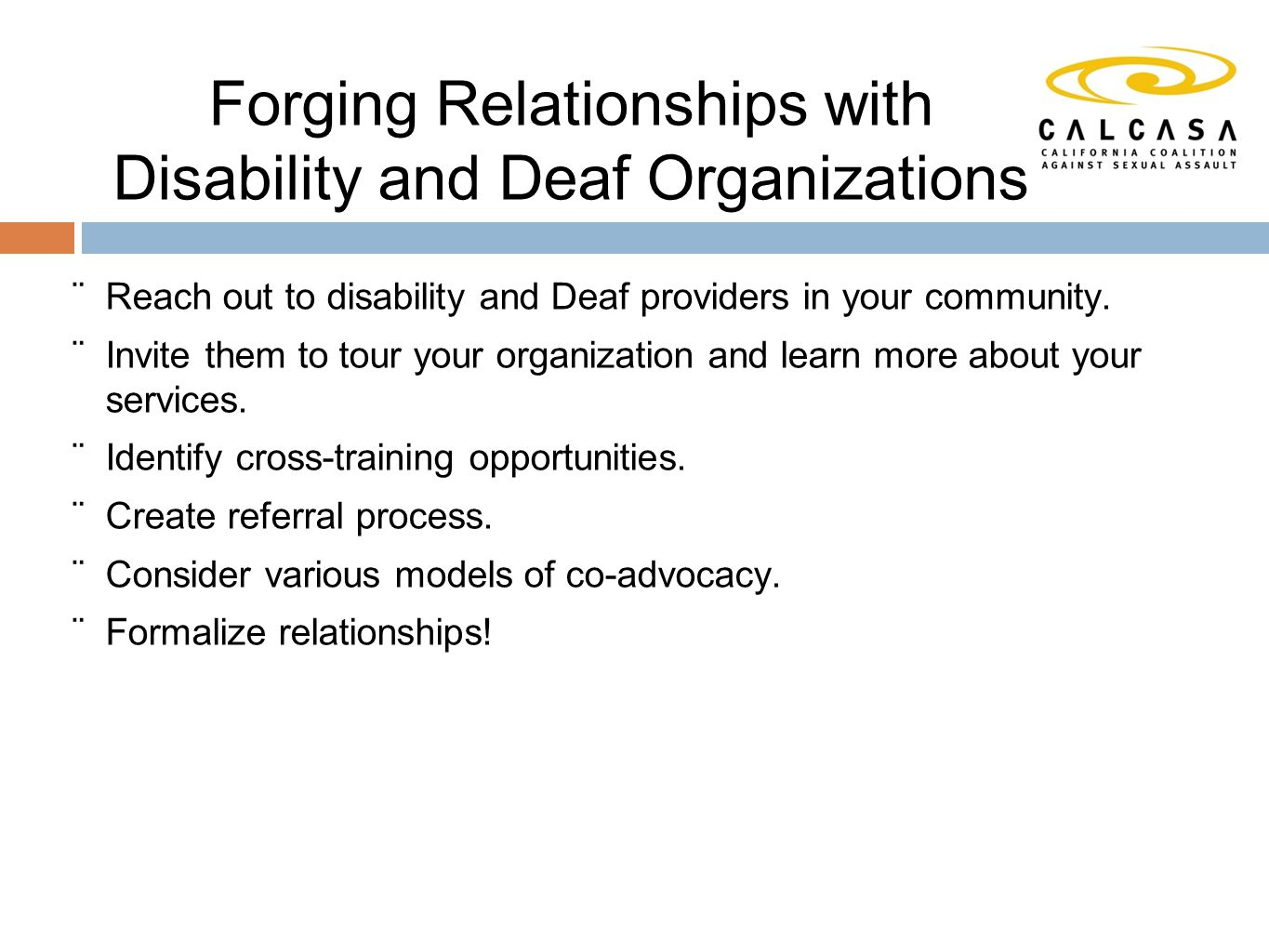 Forging Relationships with Disability and Deaf Organizations  Reach out to disability and Deaf providers in your community.