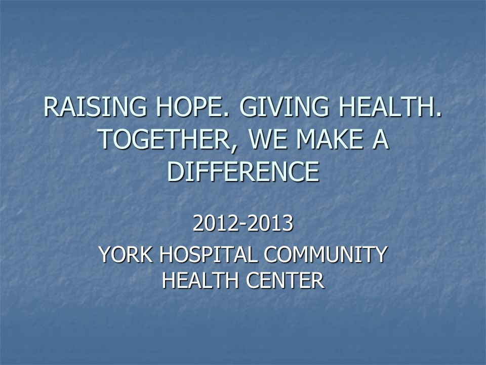 YHCHC MISSION STATEMENT The York Hospital Community Health Center meets the medical needs of the underserved by: The York Hospital Community Health Center meets the medical needs of the underserved by: Providing excellent healthcare Providing excellent healthcare Educating the healthcare providers of the future Educating the healthcare providers of the future Working to improve the health of the community Working to improve the health of the community