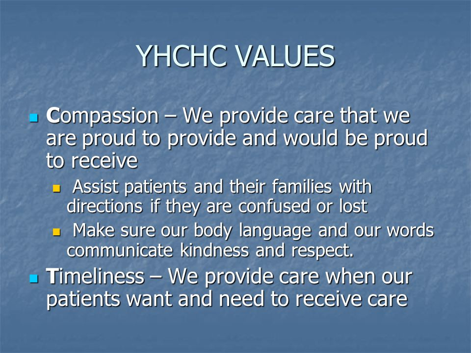 YHCHC VALUES Compassion – We provide care that we are proud to provide and would be proud to receive Compassion – We provide care that we are proud to