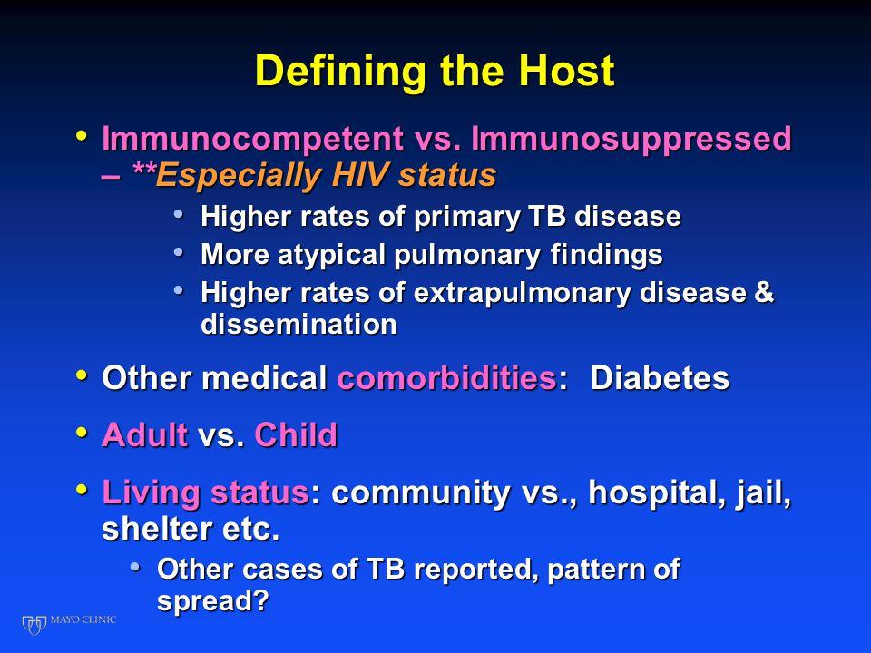 Defining the Host Immunocompetent vs. Immunosuppressed – **Especially HIV status Immunocompetent vs. Immunosuppressed – **Especially HIV status Higher