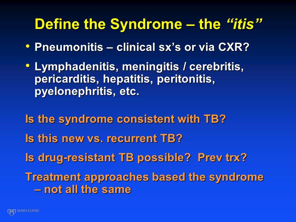 "Define the Syndrome – the ""itis"" Pneumonitis – clinical sx's or via CXR? Pneumonitis – clinical sx's or via CXR? Lymphadenitis, meningitis / cerebriti"