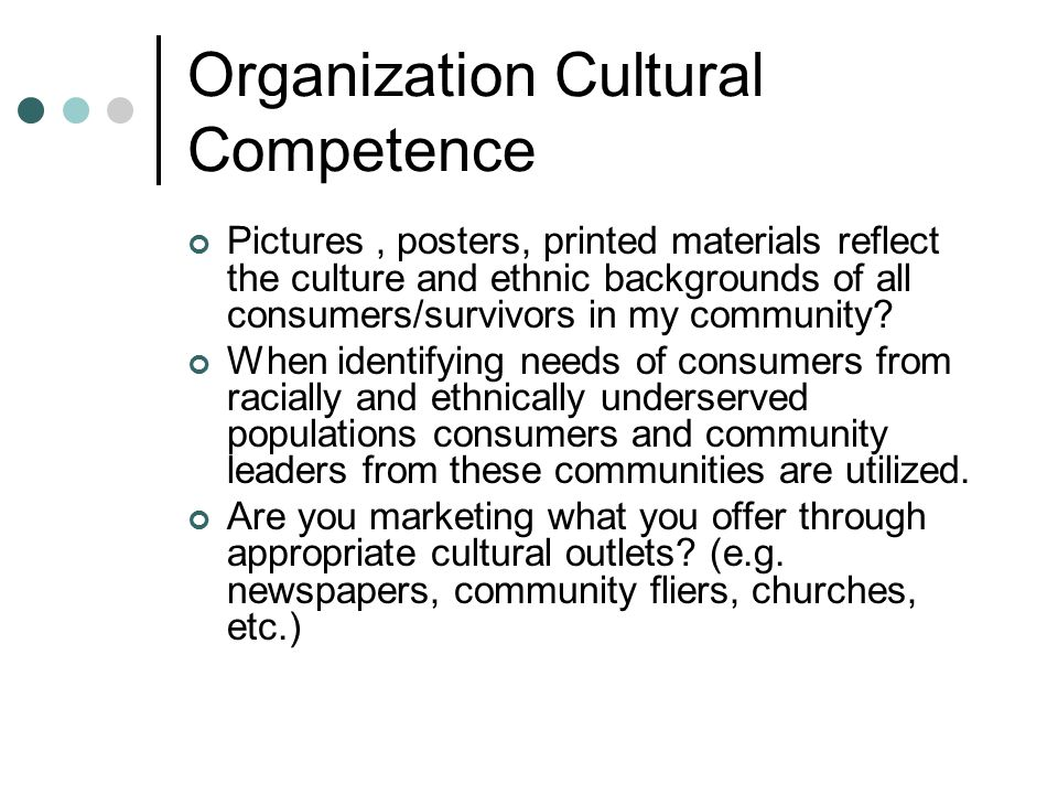 Organization Cultural Competence Pictures, posters, printed materials reflect the culture and ethnic backgrounds of all consumers/survivors in my community.