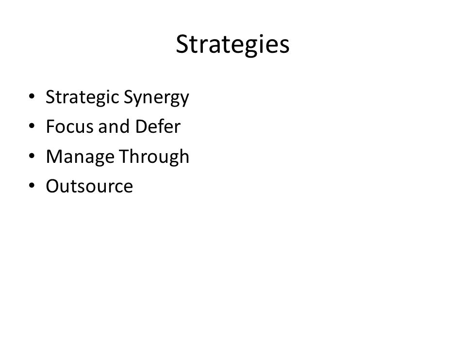 Strategies Strategic Synergy Focus and Defer Manage Through Outsource