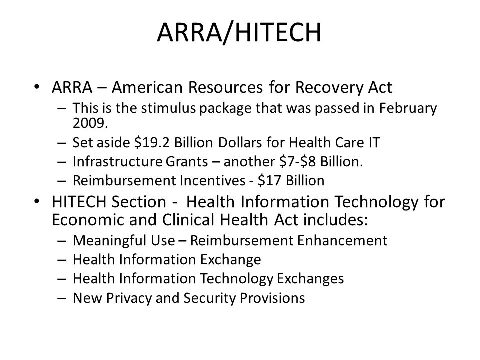 ARRA/HITECH ARRA – American Resources for Recovery Act – This is the stimulus package that was passed in February 2009.