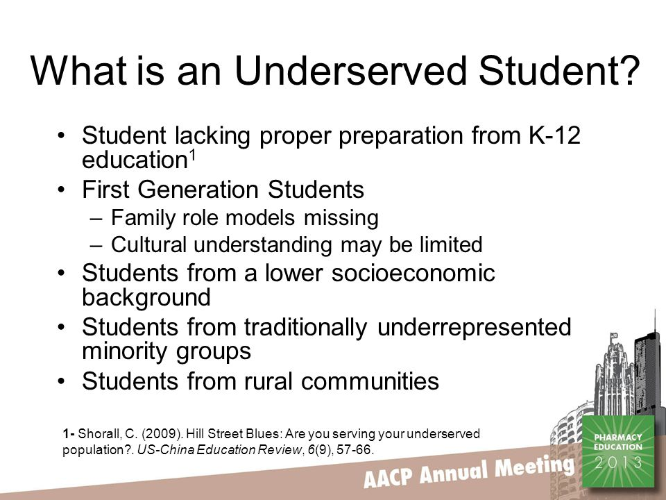 What is an Underserved Student? Student lacking proper preparation from K-12 education 1 First Generation Students –Family role models missing –Cultur
