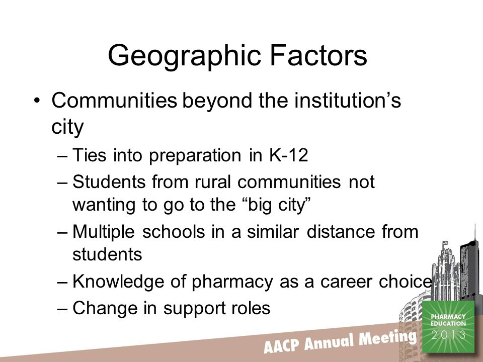 Geographic Factors Communities beyond the institution's city –Ties into preparation in K-12 –Students from rural communities not wanting to go to the