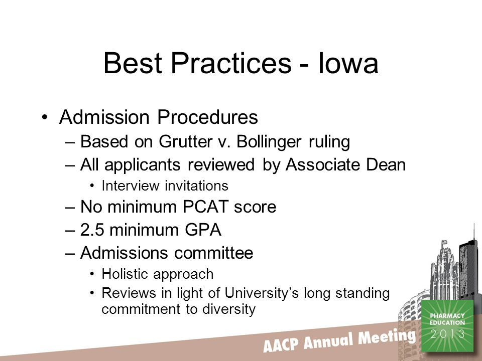 Best Practices - Iowa Admission Procedures –Based on Grutter v. Bollinger ruling –All applicants reviewed by Associate Dean Interview invitations –No