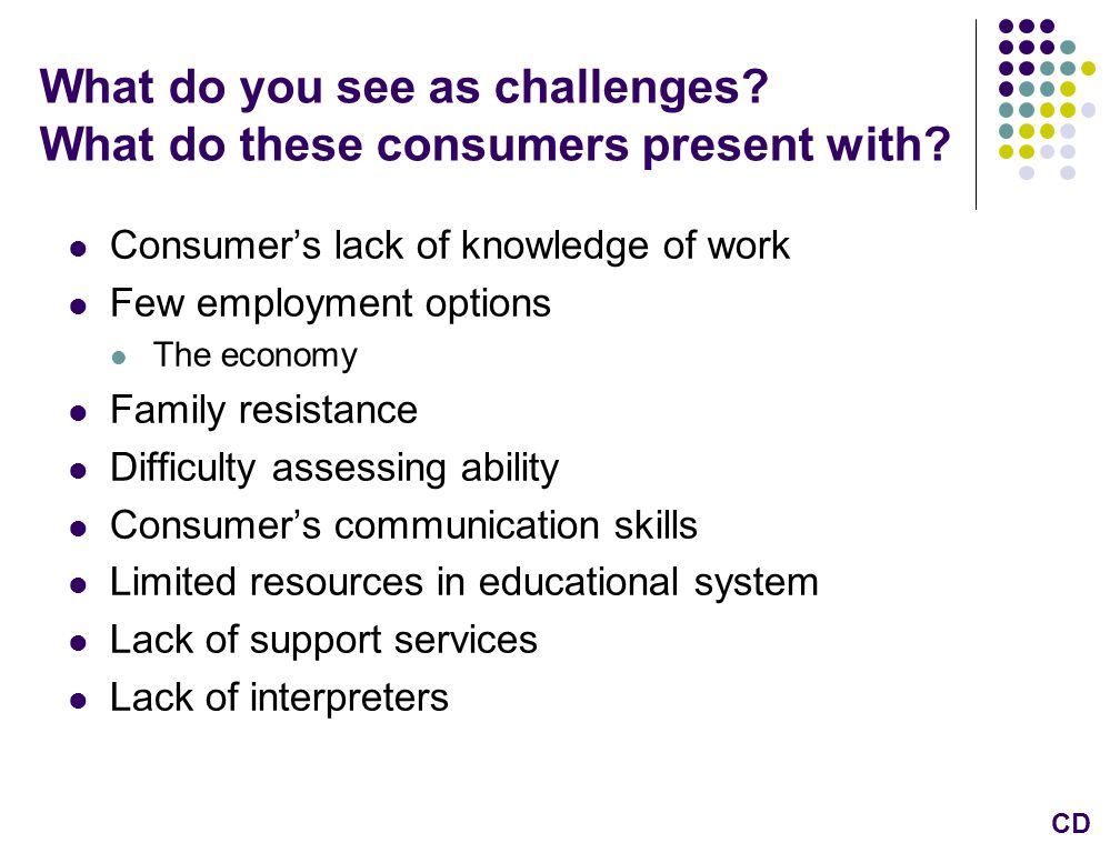 What do you see as challenges. What do these consumers present with.