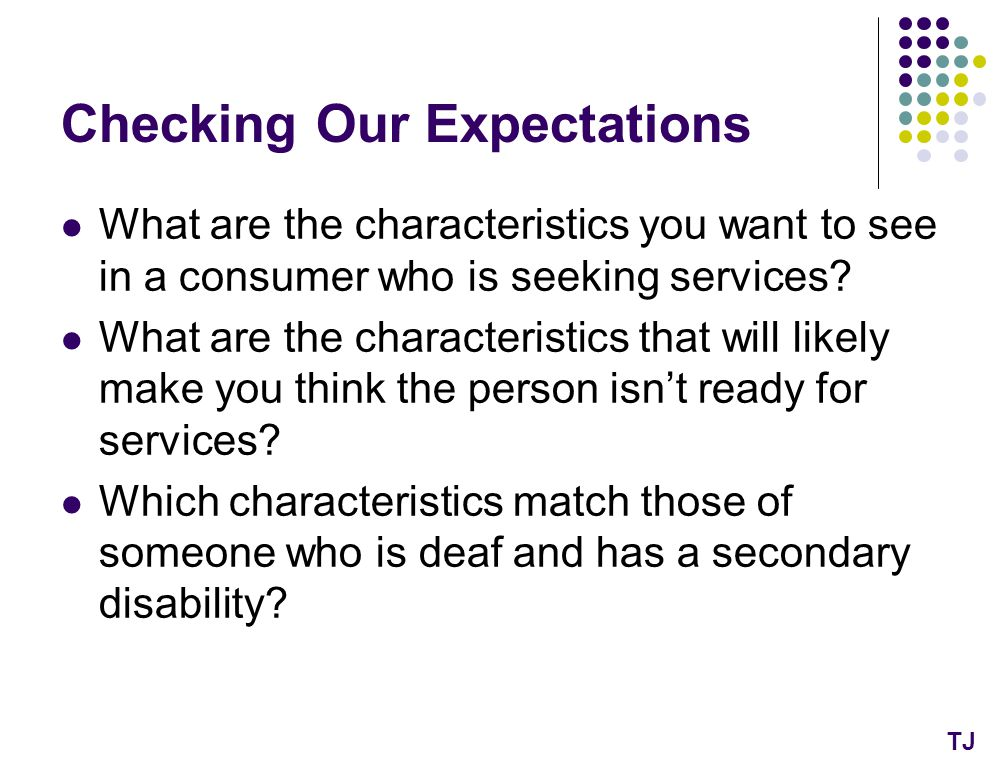 Checking Our Expectations What are the characteristics you want to see in a consumer who is seeking services.