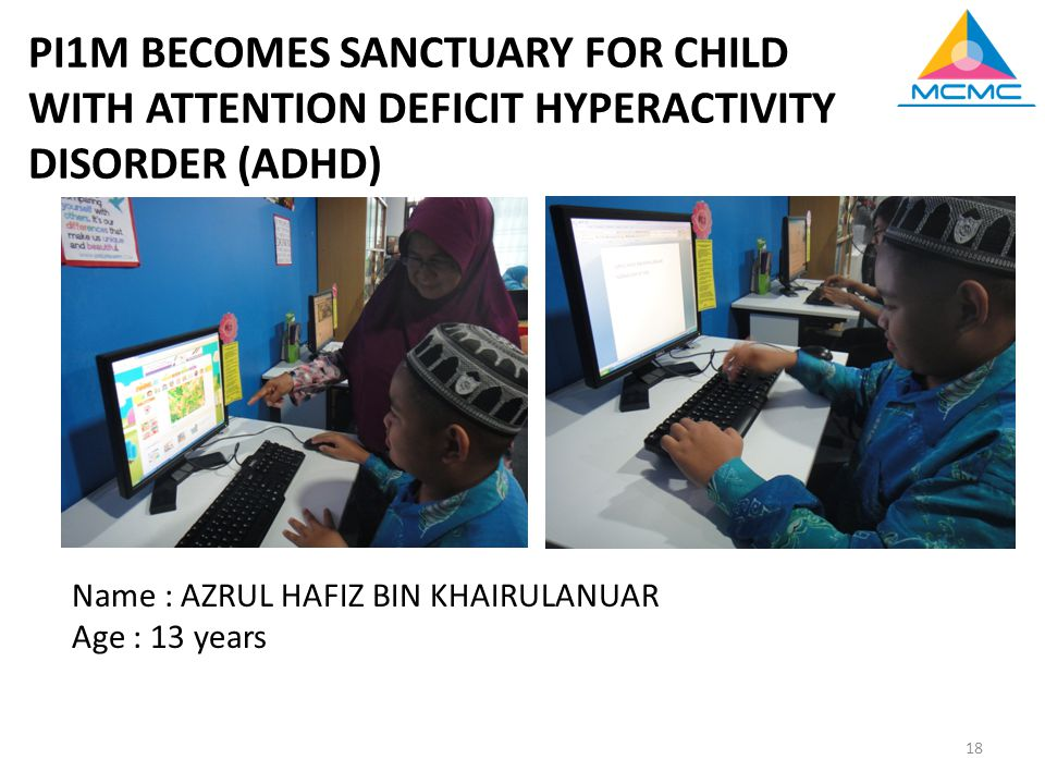 18 PI1M BECOMES SANCTUARY FOR CHILD WITH ATTENTION DEFICIT HYPERACTIVITY DISORDER (ADHD) Name : AZRUL HAFIZ BIN KHAIRULANUAR Age : 13 years