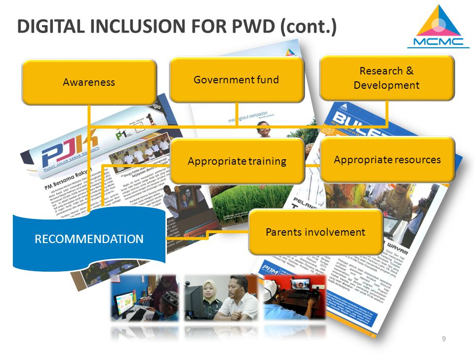 9 RECOMMENDATION Awareness Appropriate training Appropriate resources Parents involvement Government fund Research & Development DIGITAL INCLUSION FOR PWD (cont.)