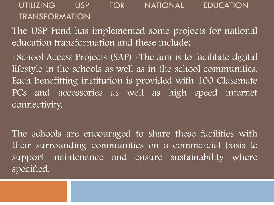 UTILIZING USP FOR NATIONAL EDUCATION TRANSFORMATION The USP Fund has implemented some projects for national education transformation and these include