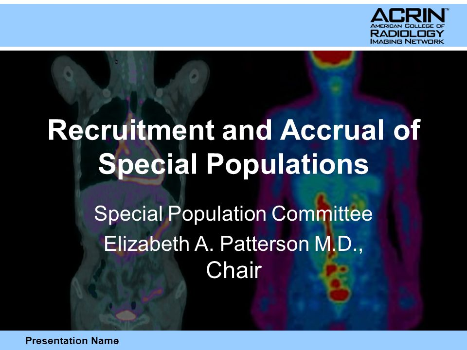 Presentation Name Barriers to Recruitment Barriers that limit participation are multifactorial and complex Vary from one population to another  Lack of awareness of clinical trials  Lack of opportunity and access  Individual beliefs regarding participation in medical research