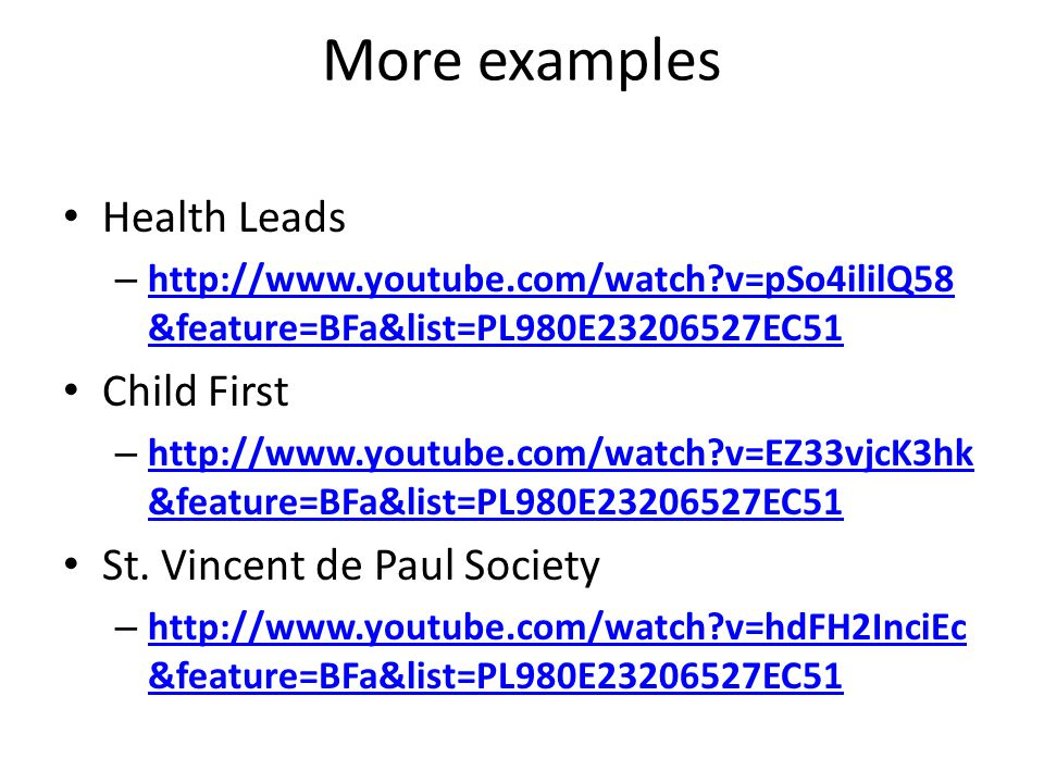 More examples Health Leads – http://www.youtube.com/watch v=pSo4ililQ58 &feature=BFa&list=PL980E23206527EC51 http://www.youtube.com/watch v=pSo4ililQ58 &feature=BFa&list=PL980E23206527EC51 Child First – http://www.youtube.com/watch v=EZ33vjcK3hk &feature=BFa&list=PL980E23206527EC51 http://www.youtube.com/watch v=EZ33vjcK3hk &feature=BFa&list=PL980E23206527EC51 St.