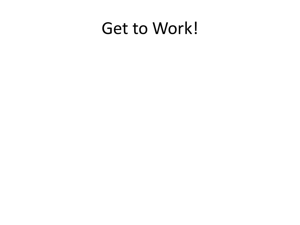 Get to Work!