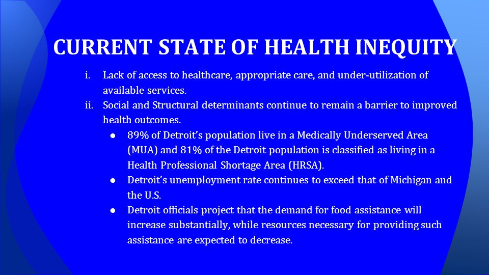 CURRENT STATE OF HEALTH INEQUITY i.Lack of access to healthcare, appropriate care, and under-utilization of available services. ii.Social and Structur