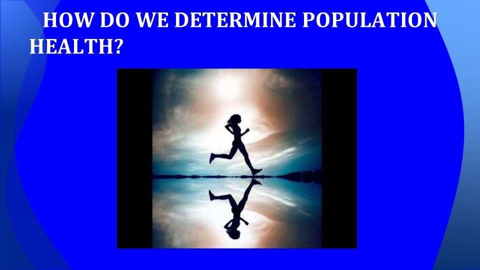 HOW DO WE DETERMINE POPULATION HEALTH